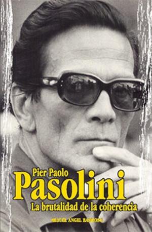 Pier Paolo Pasolini la brutalidad de la coherencia