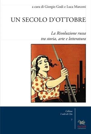 Letto per voi… Un secolo d'Ottobre. La Rivoluzione russa tra storia, arte e letteratura a cura di Giorgio Godi e Luca Marconi