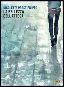 """""""La bellezza dell'attesa"""" di Nicoletta Prestifilippo (Edizioni della Sera)"""