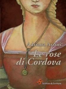 """""""Le rose di Cordova"""" di Adriana Assini (Scrittura & Scritture), 2015"""