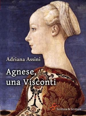 """""""Agnese, una Visconti"""" di Adriana Assini (Scrittura & Scritture)"""
