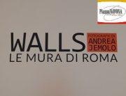 Walls. Le mura di Roma - Fotografie di Andrea Jemolo (Ph. Chiara Ricci)