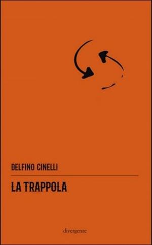 """""""La trappola"""" di Delfino Cinelli (Casa Editrice Divergenze)"""