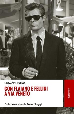 """Giovanni Russo, """"Con Flaiano e Fellini a Via Veneto"""" (Rubbettino)"""