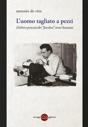 """""""L'uomo tagliato a pezzi"""" di Antonio De Vito (Miraggi Edizioni)"""
