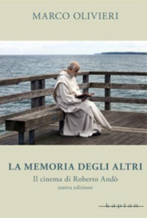 """""""La memoria degli altri. Il cinema di Roberto Andò"""" di Marco Olivieri (Kaplan)"""