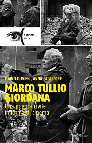 """Marco Olivieri, Anna Paparcone """"Marco Tullio Giordana Una poetica civile in forma di cinema"""" (Rubbettino)"""
