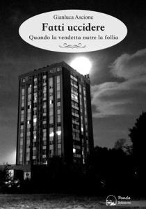"""Fatti uccidere"" di Gianluca Ascione (Panda Edizioni)"