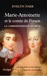 """Evelyn Farr, """"Marie-Antoinette et le Comte de Fersen, La correspondance secrète""""  (L'Archipel, 2016)"""