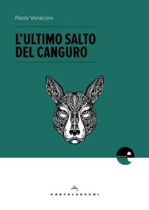 """Paolo Vanacore, """"L'ultimo salto del canguro"""" (Castelvecchi, 2017)"""