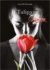 """Lisa Di Giovanni, """"Il Tulipano Rosso"""" (Youcanprint, 2017)"""