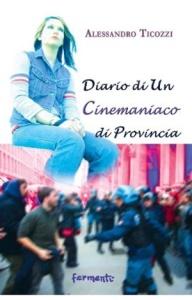 """Alessandro Ticozzi, """"Diario di un cinemaniaco di provincia"""" (Fermenti, 2010)"""