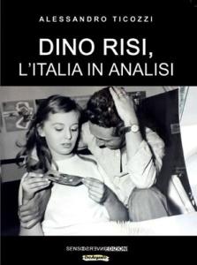 """Alessandro Ticozzi, """"Dino Risi, l'Italia in analisi"""" (Sensoinverso Edizioni, 2016)"""