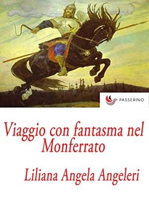 """""""Viaggio con fantasma nel Monferrato"""" di Liliana Angeleri (Passerino Editore)"""