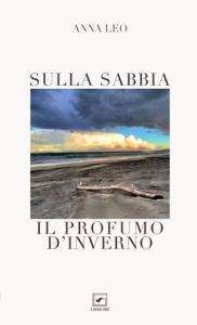 """""""Sulla sabbia il profumo d'inverno"""" di Anna Leo (Casa Editrice Il Raggio Verde, 2018)"""