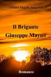 """""""Il Brigante Giuseppe Mayno"""" di Liliana Angeleri"""