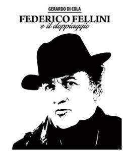 """""""Federico Fellini e il doppiaggio"""" di Gerardo Di Cola (èDICOLA, 2018)"""