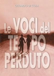 """""""Le voci del tempo perduto"""" di Gerardo Di Cola (èDICOLA, 2004)"""