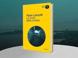 """Paolo Lanzotti, """"La voce delle ombre"""" (Mondadori, 2017)"""