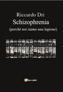 """Riccardo Dri, """"Schizophrenia"""" (Youcanprint, 2016)"""