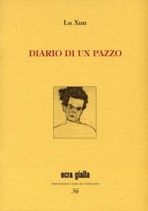 """La prima edizione italiana di """"Diario di un pazzo"""" di Lu Xun a cura di Piera Mattei"""