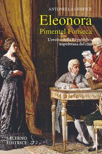 """Antonella Orefice, """"Eleonora Pimentel Fonseca. L'eroina della Repubblica napoletana del 1799"""" (Salerno Editrice, 2019)"""