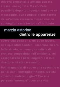 """Marzia Astorino, """"Dietro le apparenze"""" (Edizioni Leucoteca, 2017)"""