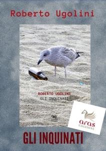 """""""Gli inquinati"""" di Roberto Ugolini (Aras Edizioni) - Graphic Art Chiara Ricci"""